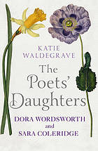 The poets' daughters : Dora Wordsworth and Sara Coleridge