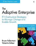 The adaptive enterprise : IT infrastructure strategies to manage change and enable growth