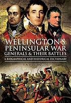 Wellington's Peninsular War generals and their battles : a biographical and historical dictionary