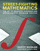 Street-fighting mathematics : the art of educated guessing and opportunistic problem solving