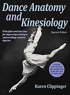 Dance anatomy and kinesiology : [principles and exercises for improving technique and avoiding common injuries]