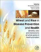 Wheat and rice in disease prevention and health : benefits, risks, and mechanisms of whole grains in health promotion