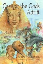Casting the gods adrift : a tale of ancient Egypt