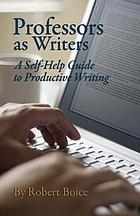 Professors as writers : a self-help guide to productive writing