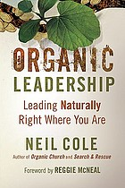 Organic leadership : leading naturally right where you are