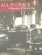 All is grace : a biography of Dorothy Day