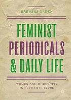Feminist periodicals and daily life : women and modernity in British culture