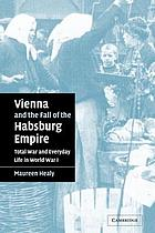 Vienna and the fall of the Habsburg Empire : total war and everyday life in World War I