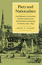 Piety and nationalism : lay voluntary associations and the creation of an Irish-Catholic community in Toronto, 1850-1895