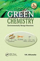 Green chemistry : environmentally benign reactions
