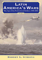 Latin America's wars. Volume 2, The age of the professional soldier, 1900-2001