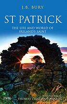 St. Patrick : the life and world of Ireland's saint