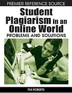 Student plagiarism in an online world : problems and solutions