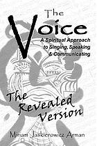 The voice : a spiritual approach to singing, speaking and communicating