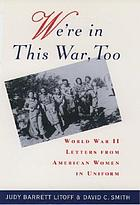 We're in this war, too : World War II letters from American women in uniform