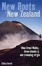 New boots in New Zealand : nine great walks, three islands & one tramping virgin