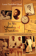 In the shadow of freedom : three lives in Hitler's Germany and Gandhi's India