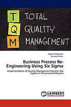 Business process re-engineering using Six Sigma : implementation of quality management system (Six Sigma) in procurement process