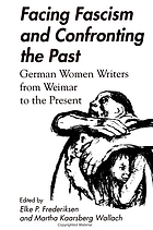 Facing fascism and confronting the past : German women writers from Weimar to the present