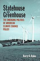 Statehouse and greenhouse : the emerging politics of American climate change policy