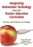 Integrating information technology into the teacher education curriculum : process and products of change