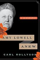 Amy Lowell anew : a biography