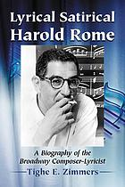 Lyrical satirical Harold Rome : a biography of the Broadway composer-lyricist