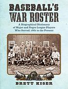 Baseball's war roster : a biographical dictionary of Major and Negro League players who served, 1861 to the present