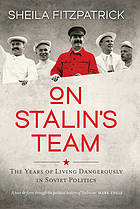 On Stalin's team : the years of living dangerously in Soviet politics