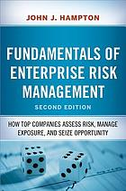 Fundamentals of enterprise risk management : how top companies assess risk, manage exposure, and seize opportunity