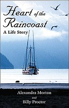 Heart of the raincoast : a life story