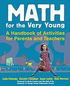 Math for the very young : a handbook of activities for parents and teachers