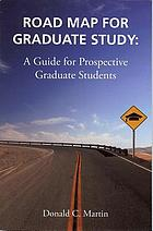 Road map for graduate study : a guide for prospective graduate students