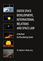Outer space development, international relations and space law : a method for elucidating seeds