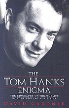 The Tom Hanks enigma : the biography of the world's most intriguing movie star