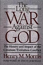 The long war against God : the history and impact of the creation/evolution conflict