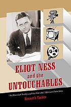 Eliot Ness and The untouchables : the historical reality and the film and television depictions