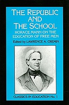 The republic and the school : Horace Mann on the education of free men
