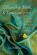 Citizenship, faith, and feminism : Jewish and Muslim women reclaim their rights