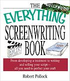 The everything screenwriting book : from developing a treatment to writing and selling your script-- all you need to perfect your craft