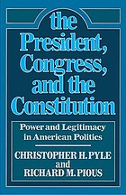 The President, Congress, and the Constitution : power and legitimacy in American politics