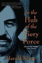 In the hub of the fiery force : collected poems of Harold Norse, 1934-2003