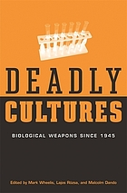 Deadly cultures : biological weapons since 1945