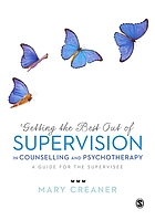 Getting the best out of supervision in counselling and psychotherapy : a guide for the supervisee