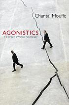 Agonistics : thinking the world politically