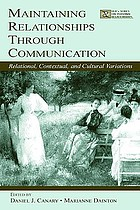 Maintaining relationships through communication : relational, contextual, and cultural variations