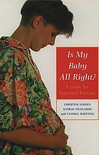 Is my baby all right? : a guide for expectant parents