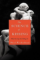 The science of kissing : what our lips are telling us