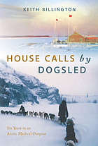 House calls by dog sled : six years in an Arctic medical outpost