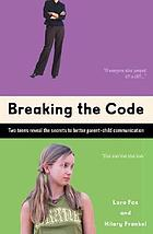 Breaking the code : two teens reveal the secrets to better parent-child communication